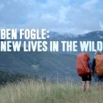 Ben Fogle: New Lives in the Wild – 26 May 2020 – 26/5/2020 – May 26 – Tuesday – Channel 5